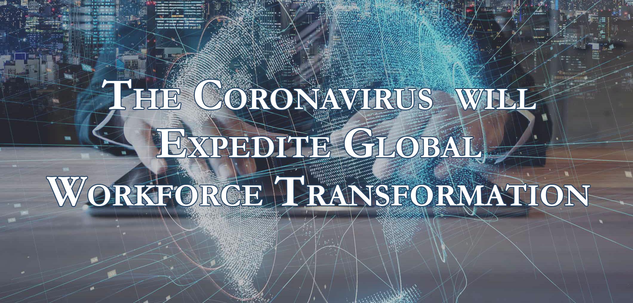 The Coronavirus will Expedite Global Workforce Transformation